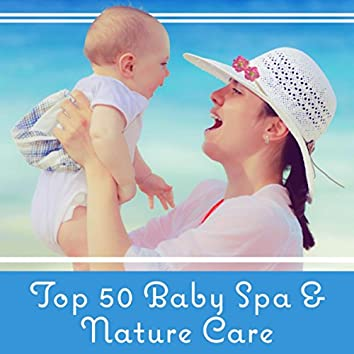 Top 50 Baby Spa & Nature Care (Soothing Time, Moments of Silence, Rest, Massage, Calm Newborn, Well Being, Inner Bliss)