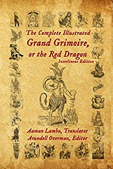 The Complete Illustrated Grand Grimoire Or The Red Dragon  Interlinear Edition French to English