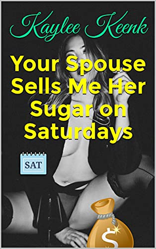 Your Spouse Sells Me Her Sugar on Saturdays