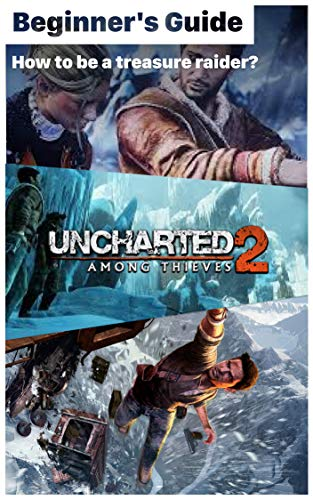 Uncharted 2: Among Thieves - Tips Guide Treasure Location: How to be a treasure raider? How to play Uncharted 2: Among Thieves? (English Edition)