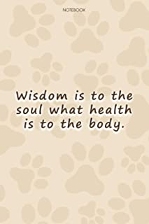 Lined Notebook Journal Cute Dog Cover Wisdom is to the soul what health is to the body: Personalized, High Performance, Pa...