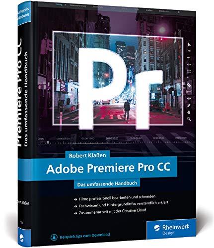 Adobe Premiere Pro CC: Schritt für Schritt zum perfekten Film – Videoschnitt, Effekte, Sound (Neuauflage 2019)