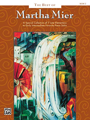 The Best of Martha Mier, Book 2: A special collection of 7 late elementary to early intermediate favorite piano solos
