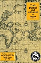 Trade, Plunder and Settlement: Maritime Enterprise and the Genesis of the British Empire, 1480–1630