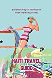 Haiti Travel Guide: Extremely Helpful Information When Travelling in Haiti: Travel Guide Resource for Your Visit to Haiti