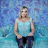 Songtexte von Lauren Alaina - Sitting Pretty On Top Of The World