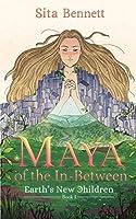 Maya of the In-between: Earth's New Children