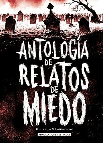 Antología de relatos de miedo (Edición revisada 2021) (Clásicos ilustrados)