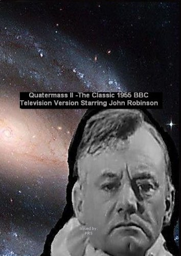 Quatermass 2 - The Classic 1955 BBC Television Version Starring John Robinson