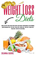 Weight Loss Diets: More Effective and Faster with Recipes and Weekly Programmes for Beginners(mediterranean Diet, Keto Diet, Paleo Diet, Atkins Diet, Zone Diet, Dukan Diet, Vegan Diet, Fruit Diet and More)