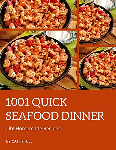 Oh! 1001 Homemade Quick Seafood Dinner Recipes: A Homemade Quick Seafood Dinner Cookbook for Effortless Meals (English Edition)