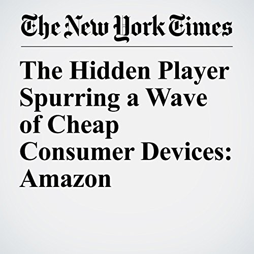 The Hidden Player Spurring a Wave of Cheap Consumer Devices: Amazon copertina