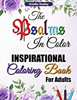 The Psalms in Color Inspirational Coloring Book for Adults: Bible Verse Coloring Book for Adults, The Psalms in Color Coloring Book, Reflect on God's Words