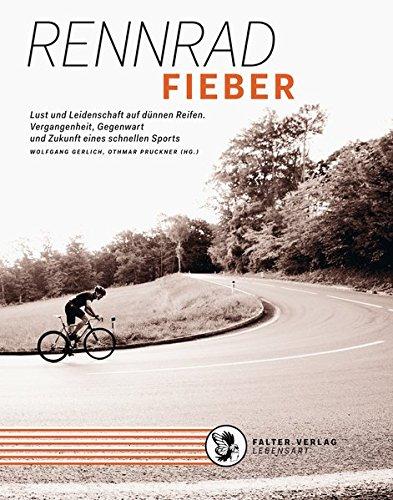 Rennradfieber: Lust und Leidenschaft auf dünnen Reifen. Vergangenheit, Gegenwart und Zukunft eines schnellen Sports