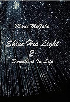 Shine His Light 2: Directions In Life by [Marie McGaha]