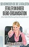So vermeiden Sie die 5 fatalsten Fehler in Ihrer Büro-Organisation: Eine SofortOrdnungsExpertin packt aus!