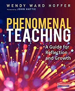 Phenomenal Teaching: A Guide for Reflection and Growth