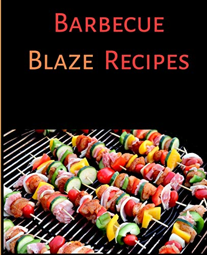 Barbecue Blaze Recipes: Your Own Blank Barbecue Recipe Book To Write In All The Yummy Grill and Roast Dishes