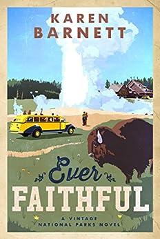 Ever Faithful: A Vintage National Parks Novel by [Karen Barnett]