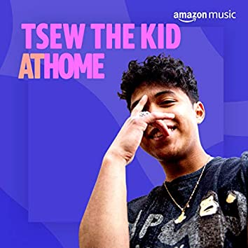 Tsew The Kid At Home