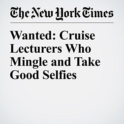 Wanted: Cruise Lecturers Who Mingle and Take Good Selfies audiobook cover art