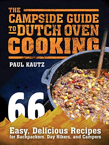 Best Prices! The Campside Guide to Dutch Oven Cooking: 66 Easy, Delicious Recipes for Backpackers, D...