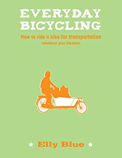Everyday Bicycling: How to Ride a Bike for Transportation (Whatever Your Lifestyle) (Bicycle)