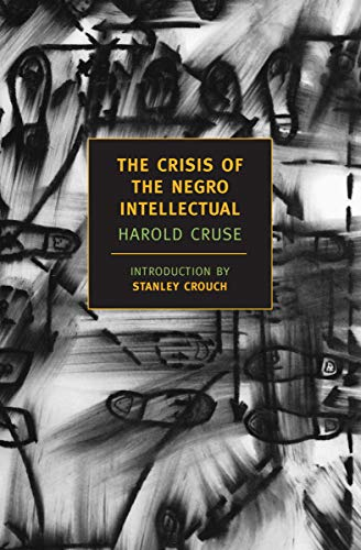 The Crisis of the Negro Intellectual: A Historical Analysis of the Failure of Black Leadership (New York Review...