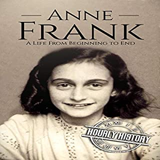 Anne Frank: A Life from Beginning to End                   By:                                                                                                                                 Hourly History                               Narrated by:                                                                                                                                 Mike Nelson                      Length: 1 hr and 6 mins     Not rated yet     Overall 0.0