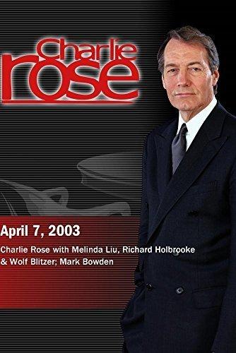 Charlie Rose with Melinda Liu, Richard Holbrooke & Wolf Blitzer; Mark Bowden (April 7, 2003)