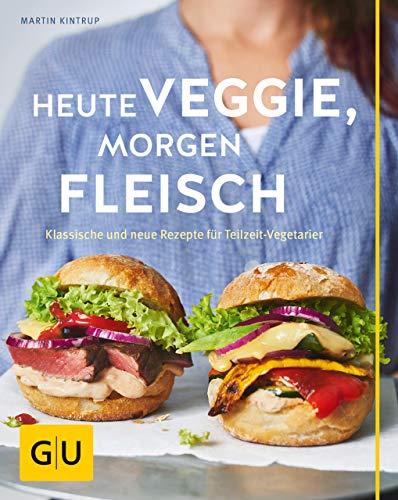 Heute veggie, morgen Fleisch: Klassische und neue Rezepte für Teilzeit-Vegetarier (GU Themenkochbuch)