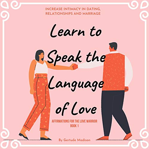 Learn to Speak the Language of Love: Overcome Relationship Anxiety. Increase Intimacy in Dating, Relationships and Marriage cover art