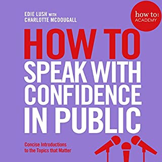 How to: Speak with Confidence in Public                   By:                                                                                                                                 Edie Lush,                                                                                        Charlotte McDougall                               Narrated by:                                                                                                                                 Charlotte McDougall,                                                                                        Edie Lush                      Length: 3 hrs and 49 mins     Not rated yet     Overall 0.0