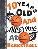 10 Years Old And Awesome At Basketball: Doodle Drawing Art Book Shooting Basketball Sketchbook For Boys And Girls