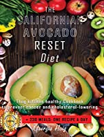 The Californian Avocado Reset Diet: Thug Kitchen Healthy Cookbook to Prevent Cancer & Cholesterol Lowering. +230 Meals: One recipe a Day.