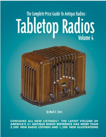 Tabletop Radios, Volume 4 (The Complete Price Guide to Antique Radios)