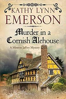 Murder in a Cornish Alehouse (The Mistress Jaffrey Mysteries Book 3) by [Kathy Lynn Emerson]