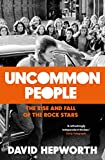 Uncommon People: The Rise and Fall of the Rock Stars 1955-1994 (English Edition)