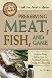 The Complete Guide to Preserving Meat, Fish, and Game: Step-by-Step Instructions to Freezing, Canning, Curing, and Smoking (Back to Basics Cooking) (English Edition)