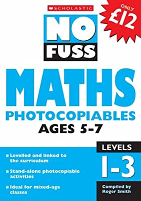 Maths Photocopiables Ages 5-7: Levels 1-3 (No Fuss Photocopiables) by Scholastic