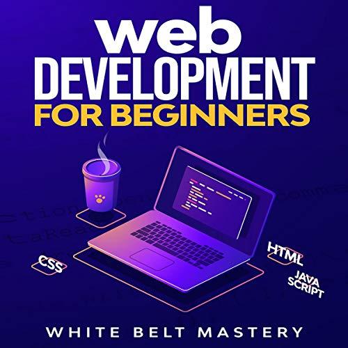 Web Development for Beginners Audiobook By White Belt Mastery cover art