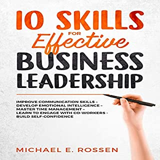 Ten Skills for Effective Business Leadership     Improve Communication Skills, Develop Emotional Intelligence, Master Time Management, Learn to Engage with Co-Workers, Build Self Confidence!              By:                                                                                                                                 Michael E. Rossen                               Narrated by:                                                                                                                                 Macken Murphy                      Length: 1 hr and 49 mins     27 ratings     Overall 4.9