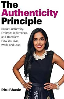 The Authenticity Principle: Resist Conformity, Embrace Differences, and Transform How You Live, Work, and Lead