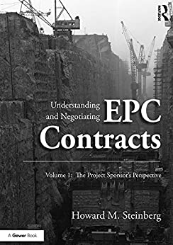 [Howard M. Steinberg]のUnderstanding and Negotiating EPC Contracts, Volume 1: The Project Sponsor's Perspective (English Edition)