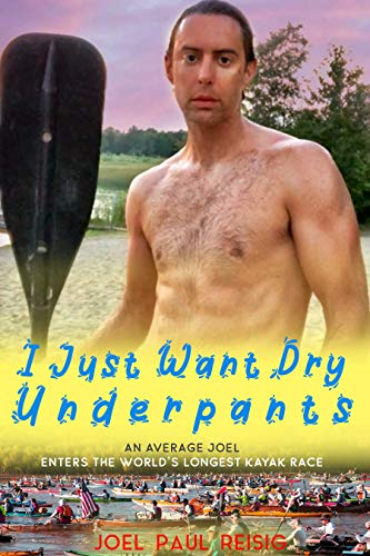 I Just Want Dry Underpants: An average Joel enters the world\'s longest kayak race (English Edition)
