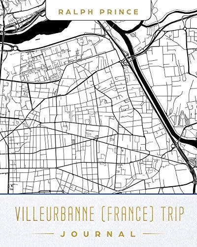 Villeurbanne (France) Trip Journal: Lined Travel Journal/Diary/Notebook With Villeurbanne (France) Map Cover Art