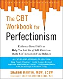 The CBT Workbook for Perfectionism: Evidence-Based Skills to Help You Let Go of Self-Criticism, Build Self-Esteem, and Find Balance