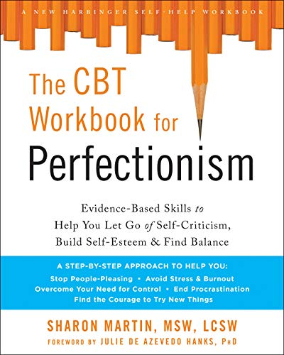 The CBT Workbook for Perfectionism: Evidence-Based Skills to Help You Let Go of Self-Criticism, Buil