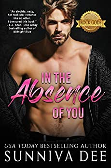 [Sunniva Dee]のIn The Absence of You (The Rock Gods Collection Book 2) (English Edition)