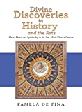 Divine Discoveries in History and the Arts: Music, Dance and Spirituality in the Arts, Maria Theresa Duncan